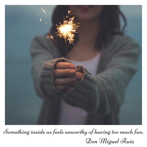 Something inside feels unworthy of having too much fun.